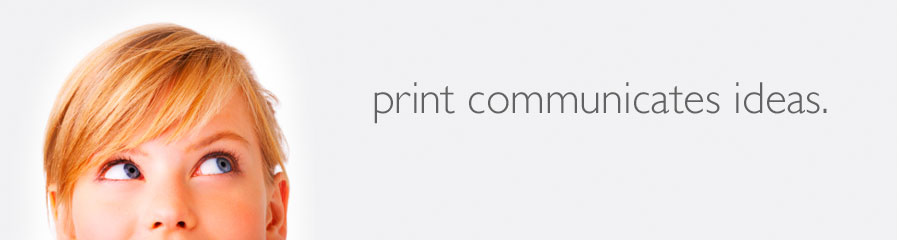 Print Communicates Ideas.